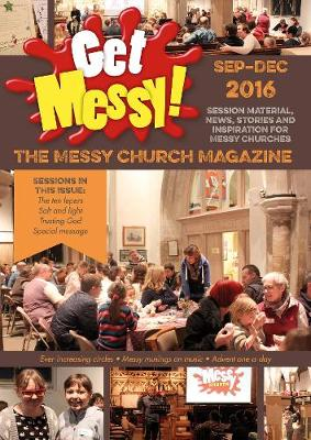 Get Messy! September - December 2016: Session Material, News, Stories and Inspiration for the Messy Church Community - Get Messy! (Paperback)