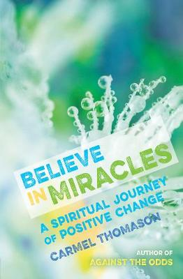 Believe in Miracles: A Spiritual Journey of Positive Change (Paperback)