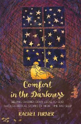 Comfort in the Darkness: Helping Children Draw Close to God Through Biblical Stories of Night-Time and Sleep (Paperback)
