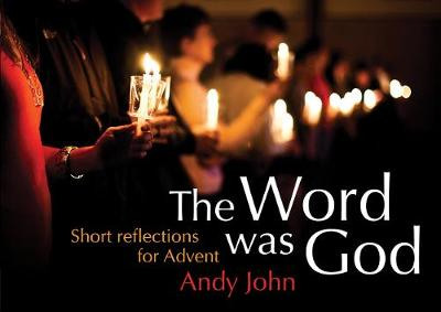 The Word Was God: Short Reflections for Advent (Paperback)