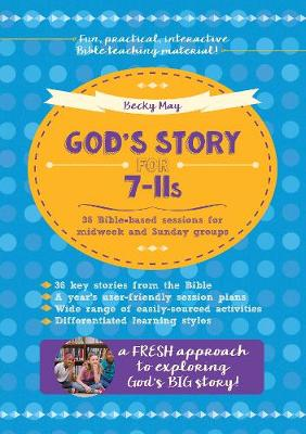 God's Story for 7-11s: 36 Bible-Based Sessions for Midweek and Sunday Groups (Paperback)