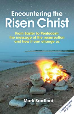 Encountering the Risen Christ: From Easter to Pentecost: the message of the resurrection and how it can change us (Paperback)