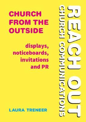 Church from the Outside: Displays, noticeboards, invitations and PR - Reach Out: Church Communications (Paperback)