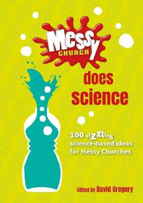 Messy Church Does Science: 100 sizzling science-based ideas for Messy Churches (Spiral bound)