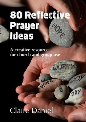 80 Reflective Prayer Ideas: A creative resource for church and group use (Paperback)