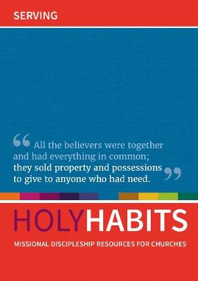 Holy Habits: Serving: Missional discipleship resources for churches - Holy Habits (Paperback)