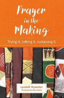 Prayer in the Making: Trying it, talking it, sustaining it (Paperback)
