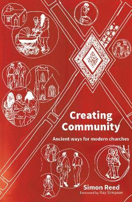 Creating Community: Ancient ways for modern churches (Paperback)