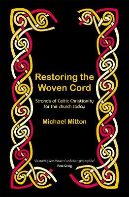 Restoring the Woven Cord: Strands of Celtic Christianity for the Church today (Paperback)