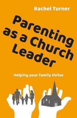 Parenting as a Church Leader: Helping your family thrive (Paperback)