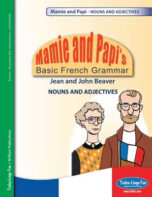 Mamie and Papi's Basic French Grammar - NOUNS AND ADJECTIVES (Paperback)