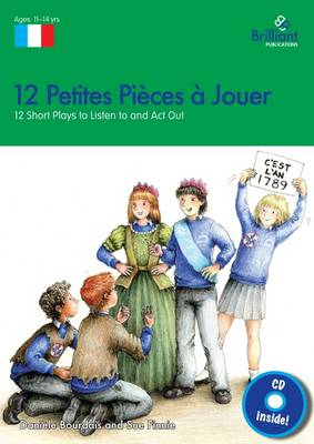 12 Petites Pieces a Jouer, KS3: 12 Short French Plays to Listen to and Act Out