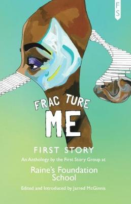 Fracture Me: An Anthology by the First Story Group at Raine's Foundation School (Paperback)