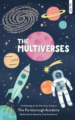 The Multiverses: An Anthology by the First Story Group at The Farnborough Academy (Paperback)