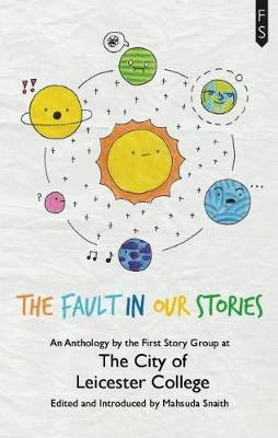 The Fault in Our Stories: An Anthology by the First Story Group at The City of Leicester College (Paperback)