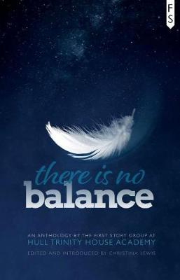 There is No Balance: An Anthology by the First Story Group at Hull Trinity House Academy (Paperback)
