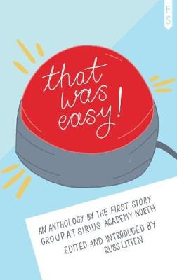 That Was Easy!: An Anthology by the First Story Group at Sirius Academy North (Paperback)