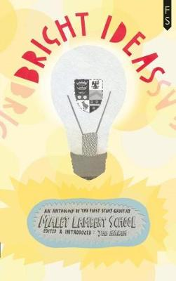 Bright Ideas: An Anthology by the First Story Group at Malet Lambert School (Paperback)