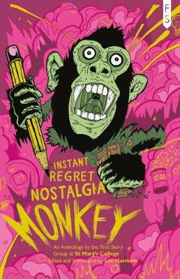 Instant Regret Nostalgia Monkey: An Anthology by the First Story Group at St Mary's College (Paperback)