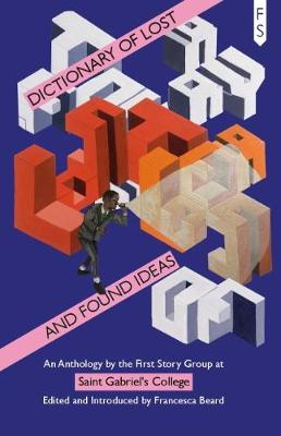 The Dictionary of Lost and Found Ideas: An Anthology by the First Story Group at Saint Gabriel's College (Paperback)