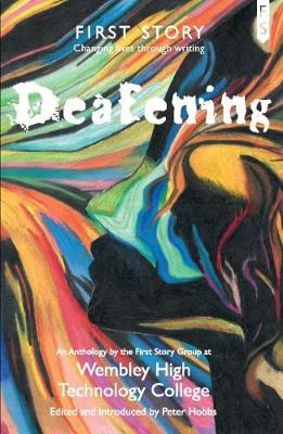Deafening: An Anthology by the First Story Group at Wembley High Technology College (Paperback)