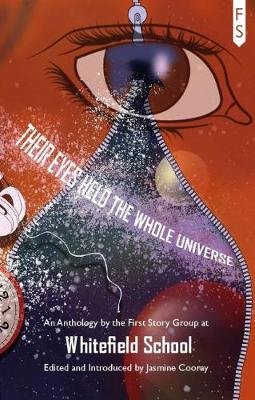 Their Eyes Held the Whole Universe: An Anthology by the First Story Group at Whitefield Schol (Paperback)