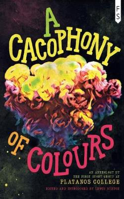 A Cacophony of Colours: An Anthology by the First Story Group at Platanos College (Paperback)