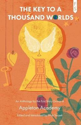 The Key to a Thousand Worlds: An Anthology by the First Story Group at Appleton Academy (Paperback)