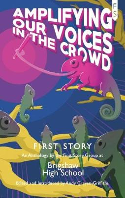 Amplifying Our Voices in the Crowd: An Anthology by the First Story Group in Brigshaw High School (Paperback)