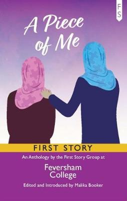 A Piece of Me: An Anthology by the First Story Group at Feversham College (Paperback)