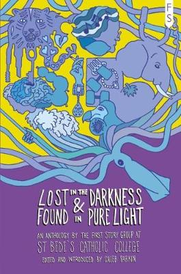 Lost in the Darkness and Found in Pure Light: An Anthology by the First Story Group at St Bede's Catholic College (Paperback)
