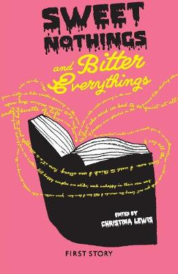 Sweet Nothings and Bitter Everythings: An Anthology by the First Story Group at Feversham Academy (Paperback)