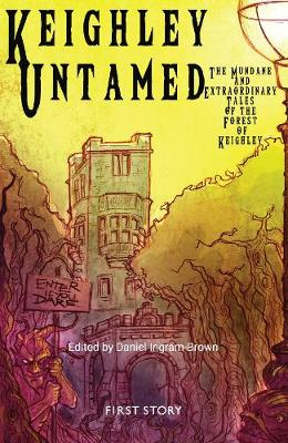 Keighley Untamed: An Anthology by the First Story Group at The Holy Family Catholic School (Paperback)