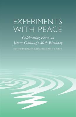 Experiments with Peace: Celebrating Peace on Johan Galtung's 80th Birthday (Paperback)