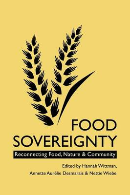Food Sovereignty: Reconnecting Food, Nature and Community (Paperback)