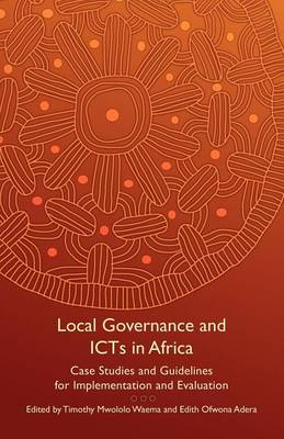 Local Governance and ICTs in Africa: Case Studies and Guidelines for Implementation and Evaluation (Paperback)