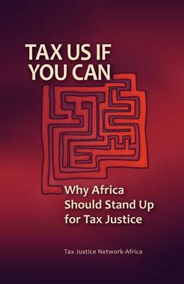 Tax Us If You Can: Why Africa Should Stand Up for Tax Justice (Paperback)