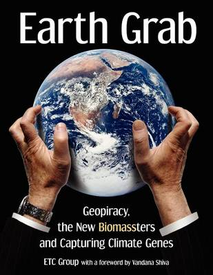 Earth Grab: Geopiracy, the New Biomassters and Capturing Climate Genes (Paperback)