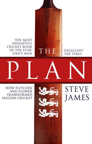 The Plan: How Fletcher and Flower Transformed English Cricket (Paperback)