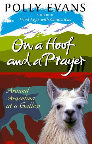 On A Hoof And A Prayer: Around Argentina At A Gallop (Paperback)