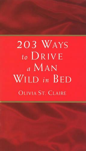 203 Ways to Drive a Man Wild in Bed (Paperback)