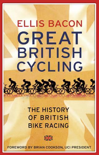 Great British Cycling: The History of British Bike Racing (Paperback)
