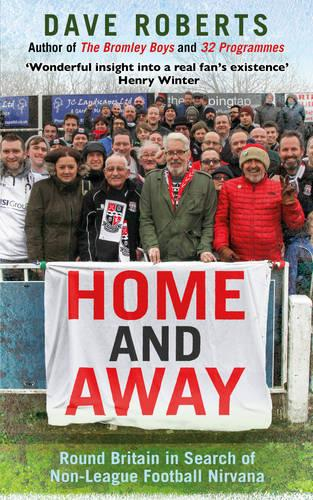Home and Away: Round Britain in Search of Non-League Football Nirvana (Paperback)