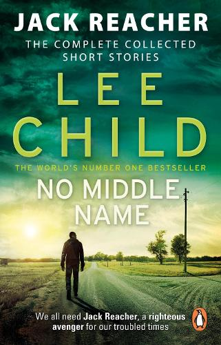 No Middle Name: The Complete Collected Jack Reacher Stories - Jack Reacher Short Stories (Paperback)