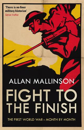 Fight to the Finish: The First World War - Month by Month (Paperback)