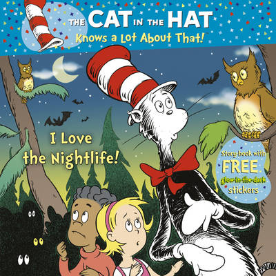 The Cat in the Hat Knows a Lot About That!: I Love the Nightlife - The Cat in the Hat 6 (Paperback)