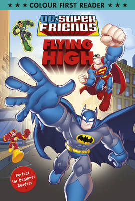 DC Super Friends: Flying High: Colour First Reader (Paperback)