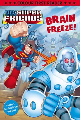 DC Super Friends: Brain Freeze!: Colour First Reader (Paperback)