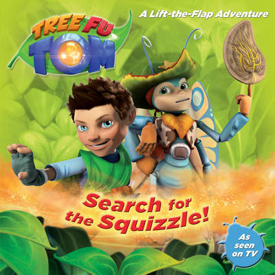Tree Fu Tom: Search for the Squizzle!: A Lift-The-Flap Adventure (Paperback)