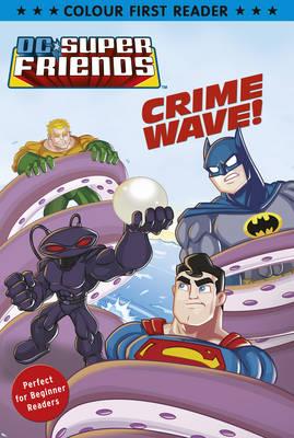 DC Super Friends: Crime Wave: Colour First Reader (Paperback)